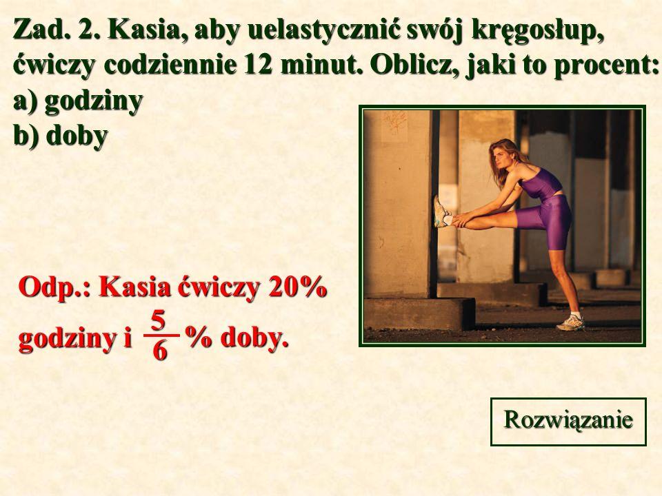 Odp.: Kasia ćwiczy 20% godziny i