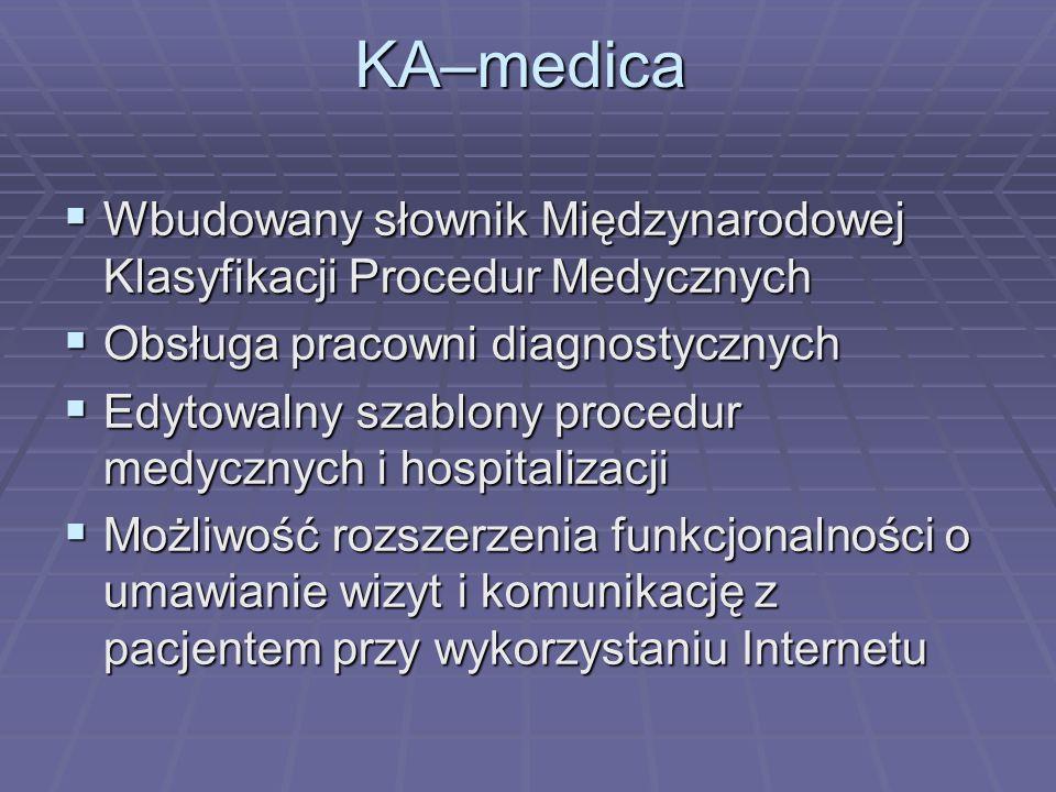 KA–medicaWbudowany słownik Międzynarodowej Klasyfikacji Procedur Medycznych. Obsługa pracowni diagnostycznych.