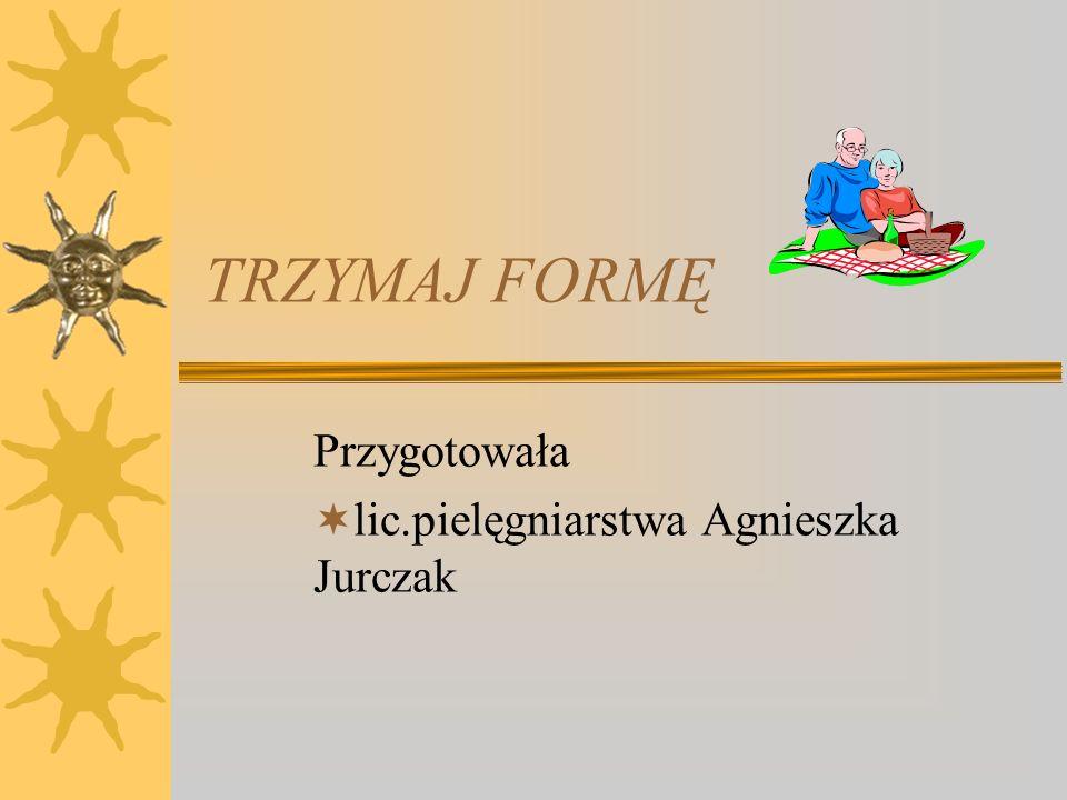 Przygotowała lic.pielęgniarstwa Agnieszka Jurczak