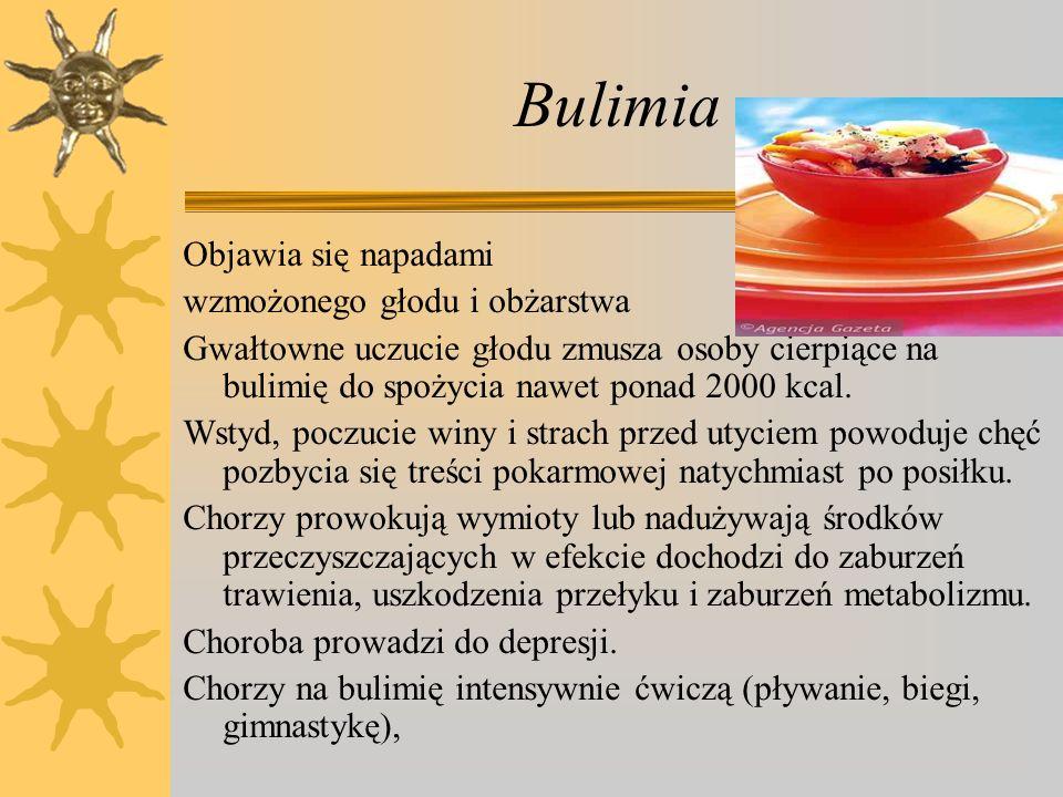 Bulimia Objawia się napadami wzmożonego głodu i obżarstwa