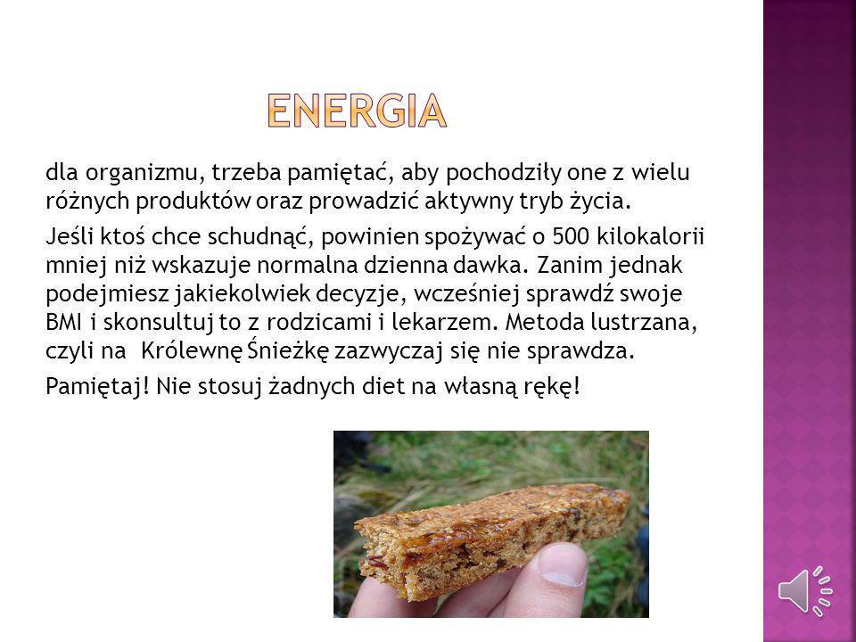 ENERGIA dla organizmu, trzeba pamiętać, aby pochodziły one z wielu różnych produktów oraz prowadzić aktywny tryb życia.