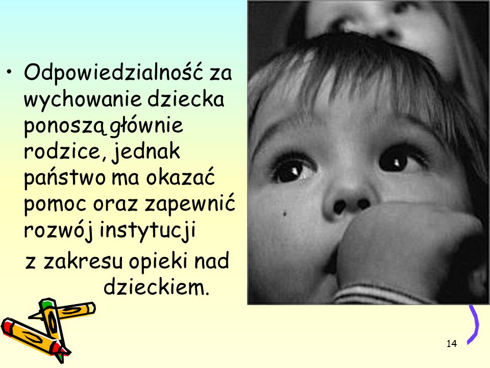 Odpowiedzialność za wychowanie dziecka ponoszą głównie rodzice, jednak państwo ma okazać pomoc oraz zapewnić rozwój instytucji