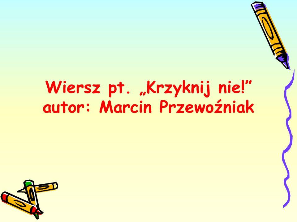"""Wiersz pt. """"Krzyknij nie! autor: Marcin Przewoźniak"""