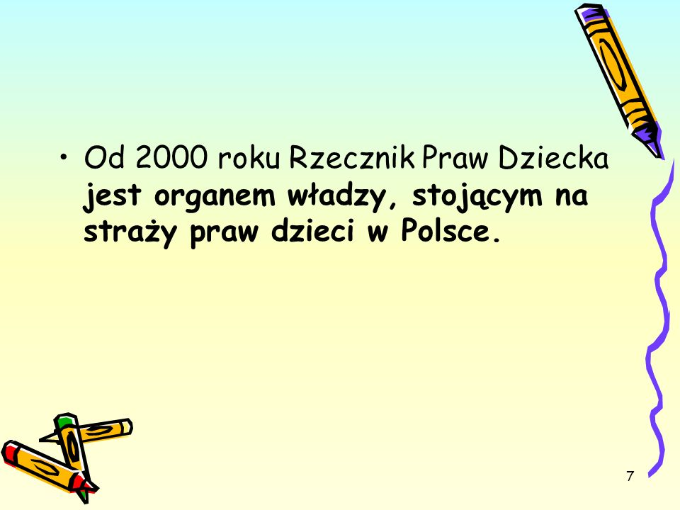 Od 2000 roku Rzecznik Praw Dziecka jest organem władzy, stojącym na straży praw dzieci w Polsce.