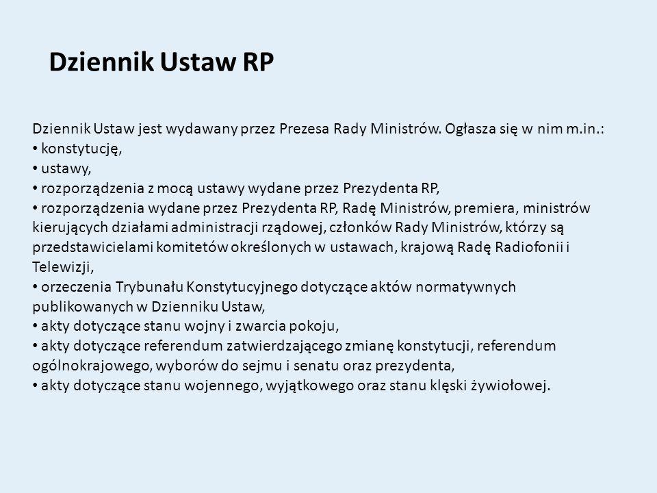 Dziennik Ustaw RP Dziennik Ustaw jest wydawany przez Prezesa Rady Ministrów. Ogłasza się w nim m.in.: