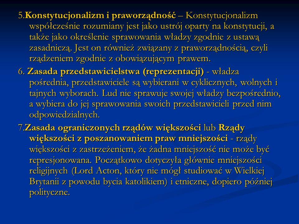 5.Konstytucjonalizm i praworządność – Konstytucjonalizm współcześnie rozumiany jest jako ustrój oparty na konstytucji, a także jako określenie sprawowania władzy zgodnie z ustawą zasadniczą. Jest on również związany z praworządnością, czyli rządzeniem zgodnie z obowiązującym prawem.