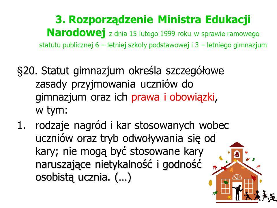 3. Rozporządzenie Ministra Edukacji Narodowej z dnia 15 lutego 1999 roku w sprawie ramowego statutu publicznej 6 – letniej szkoły podstawowej i 3 – letniego gimnazjum