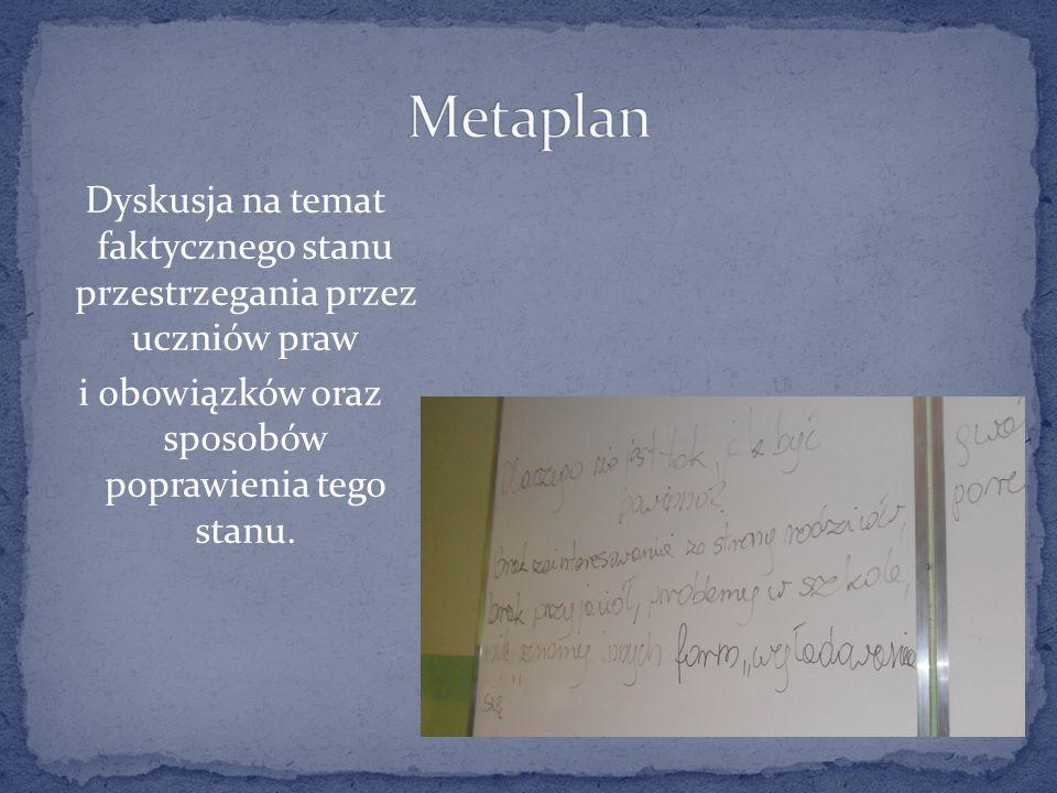 Metaplan Dyskusja na temat faktycznego stanu przestrzegania przez uczniów praw i obowiązków oraz sposobów poprawienia tego stanu.