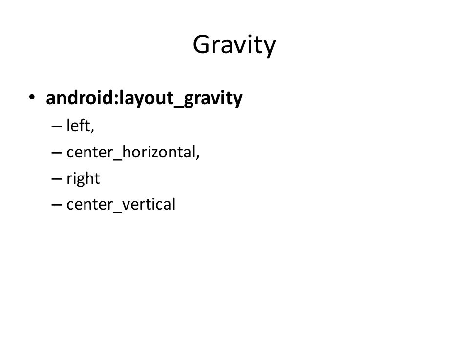 Gravity android:layout_gravity left, center_horizontal, right