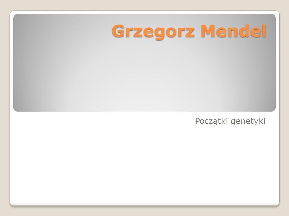 Grzegorz Mendel Początki genetyki