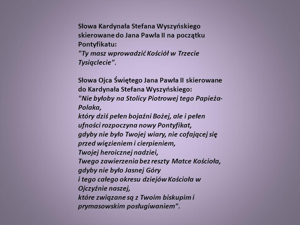 Słowa Kardynała Stefana Wyszyńskiego skierowane do Jana Pawła II na początku Pontyfikatu: