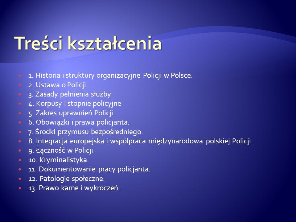Treści kształcenia 1. Historia i struktury organizacyjne Policji w Polsce. 2. Ustawa o Policji. 3. Zasady pełnienia służby.