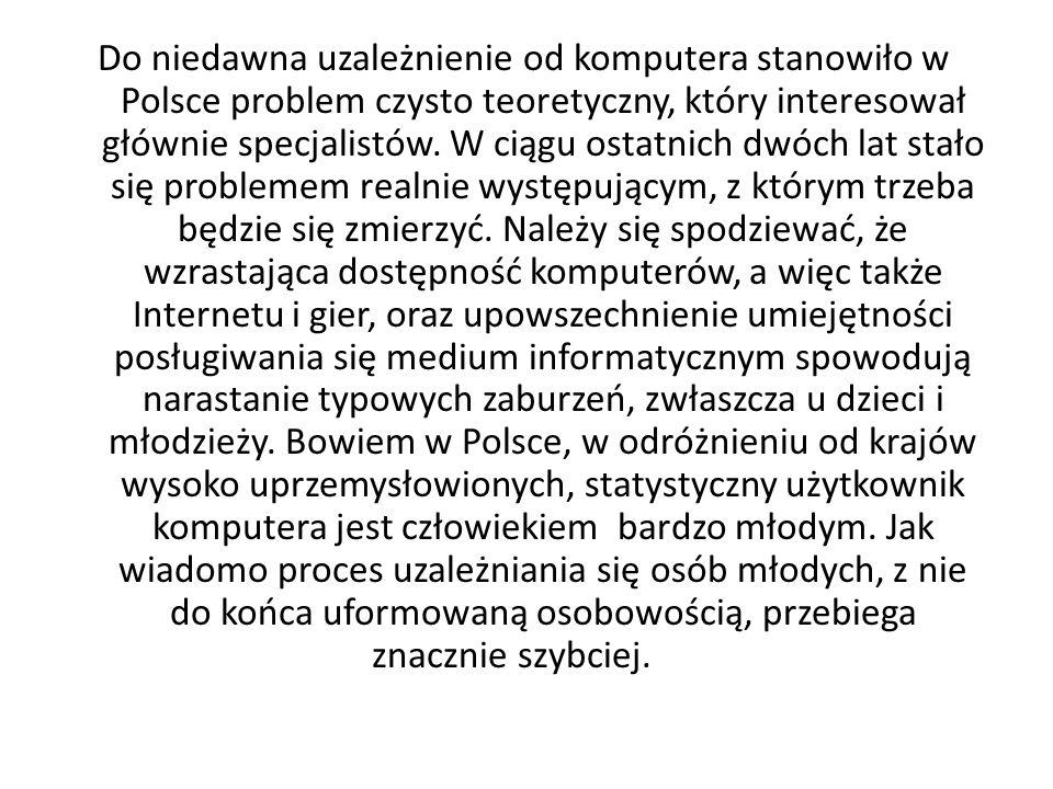 Do niedawna uzależnienie od komputera stanowiło w Polsce problem czysto teoretyczny, który interesował głównie specjalistów.
