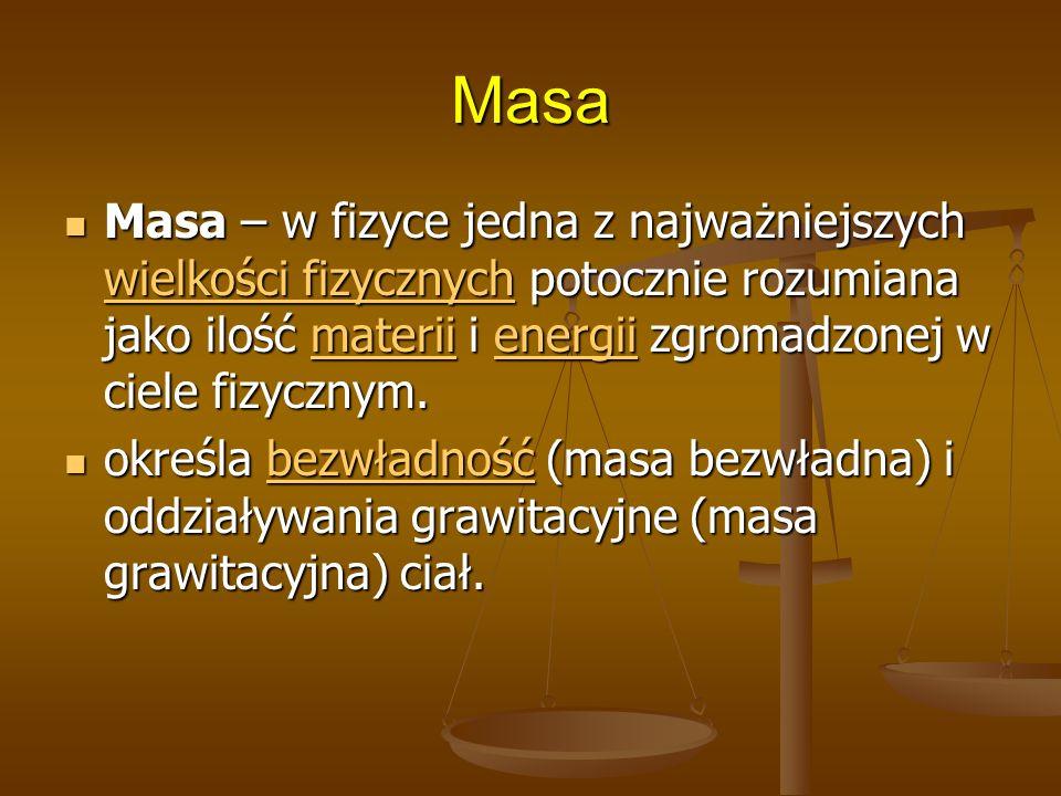 Masa Masa – w fizyce jedna z najważniejszych wielkości fizycznych potocznie rozumiana jako ilość materii i energii zgromadzonej w ciele fizycznym.
