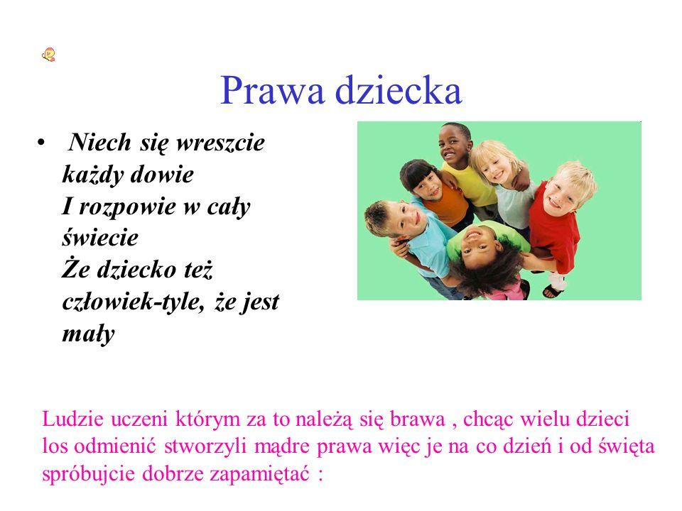 Prawa dziecka Niech się wreszcie każdy dowie I rozpowie w cały świecie Że dziecko też człowiek-tyle, że jest mały.