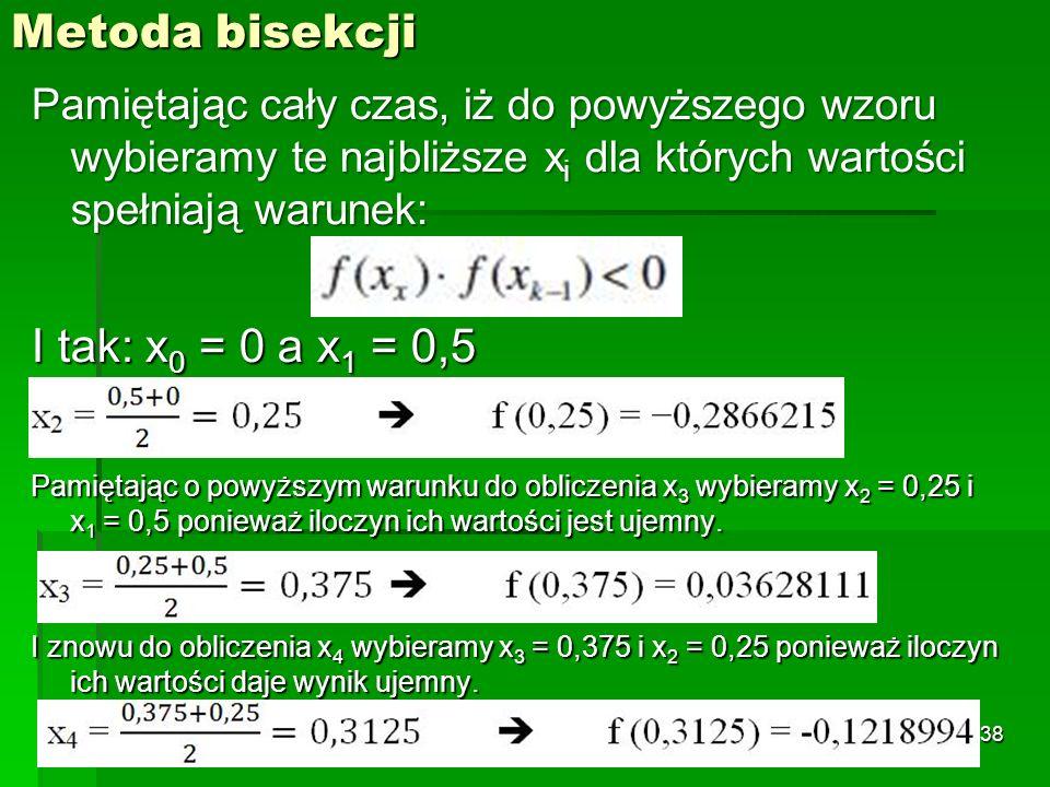 Metoda bisekcji I tak: x0 = 0 a x1 = 0,5