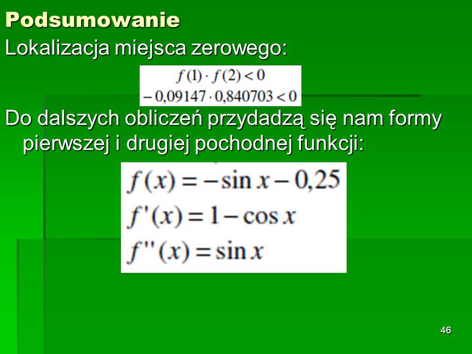 PodsumowanieLokalizacja miejsca zerowego: Do dalszych obliczeń przydadzą się nam formy pierwszej i drugiej pochodnej funkcji: