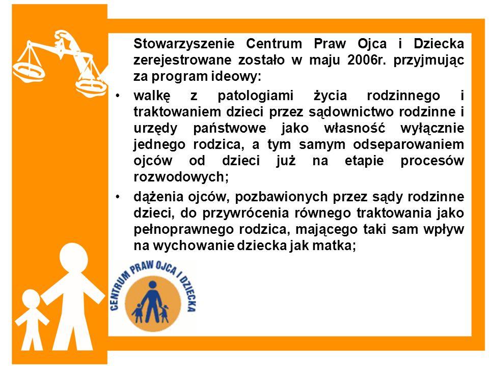 Stowarzyszenie Centrum Praw Ojca i Dziecka zerejestrowane zostało w maju 2006r. przyjmując za program ideowy: