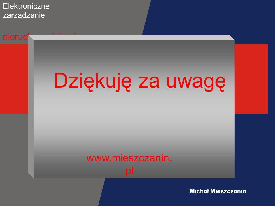 Dziękuję za uwagę www.mieszczanin.pl Michał Mieszczanin