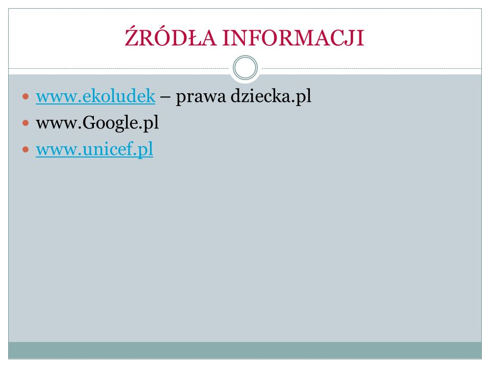 ŹRÓDŁA INFORMACJI www.ekoludek – prawa dziecka.pl www.Google.pl