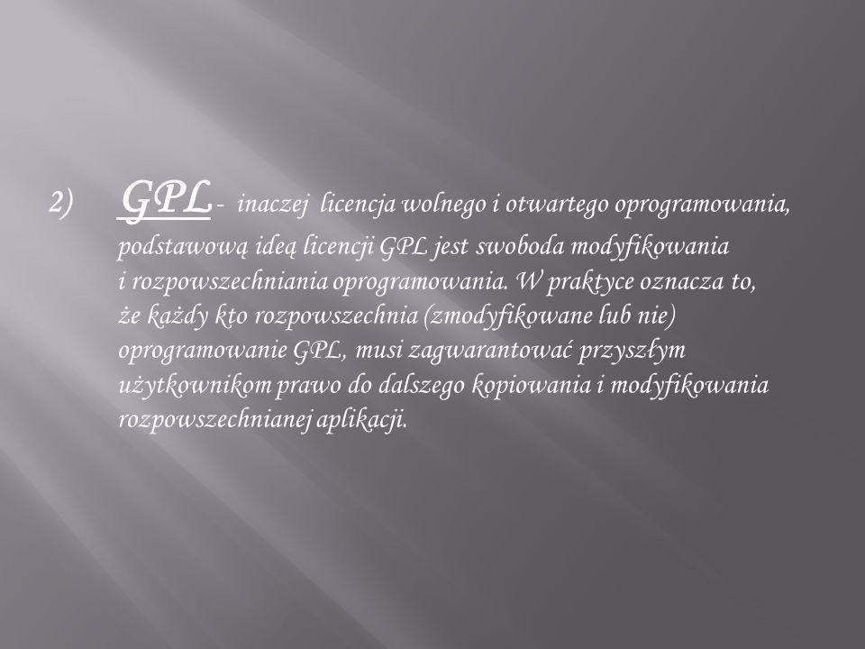 GPL - inaczej licencja wolnego i otwartego oprogramowania, podstawową ideą licencji GPL jest swoboda modyfikowania i rozpowszechniania oprogramowania.