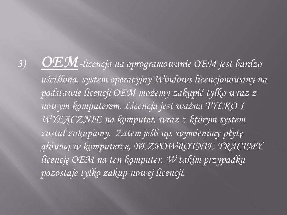 OEM -licencja na oprogramowanie OEM jest bardzo uściślona, system operacyjny Windows licencjonowany na podstawie licencji OEM możemy zakupić tylko wraz z nowym komputerem.