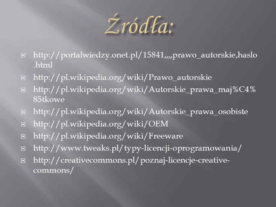 Źródła:http://portalwiedzy.onet.pl/15841,,,,prawo_autorskie,haslo.html. http://pl.wikipedia.org/wiki/Prawo_autorskie.