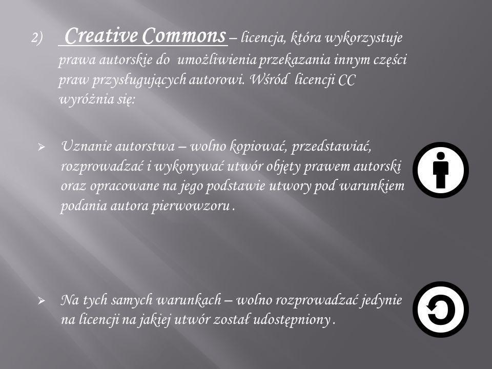 Creative Commons – licencja, która wykorzystuje prawa autorskie do umożliwienia przekazania innym części praw przysługujących autorowi. Wśród licencji CC wyróżnia się: