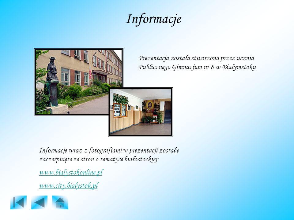 Informacje Prezentacja została stworzona przez ucznia Publicznego Gimnazjum nr 8 w Białymstoku.