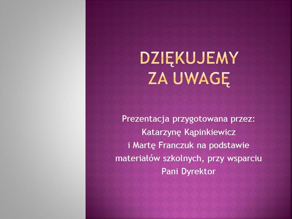 Prezentacja przygotowana przez: Katarzynę Kąpinkiewicz