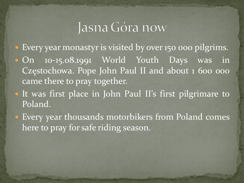 Jasna Góra now Every year monastyr is visited by over 150 000 pilgrims.