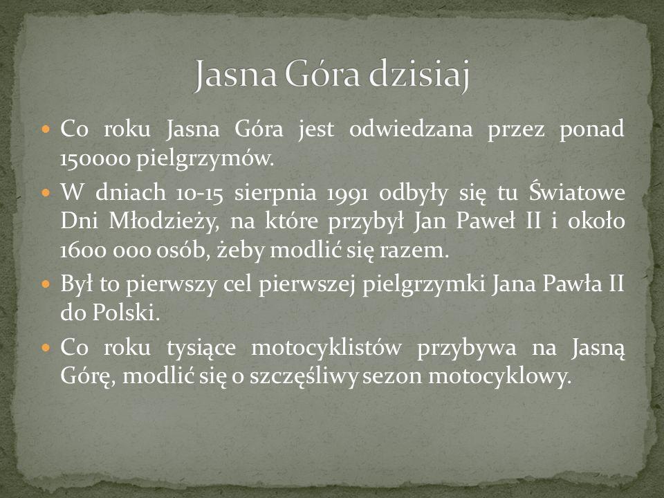 Jasna Góra dzisiaj Co roku Jasna Góra jest odwiedzana przez ponad 150000 pielgrzymów.