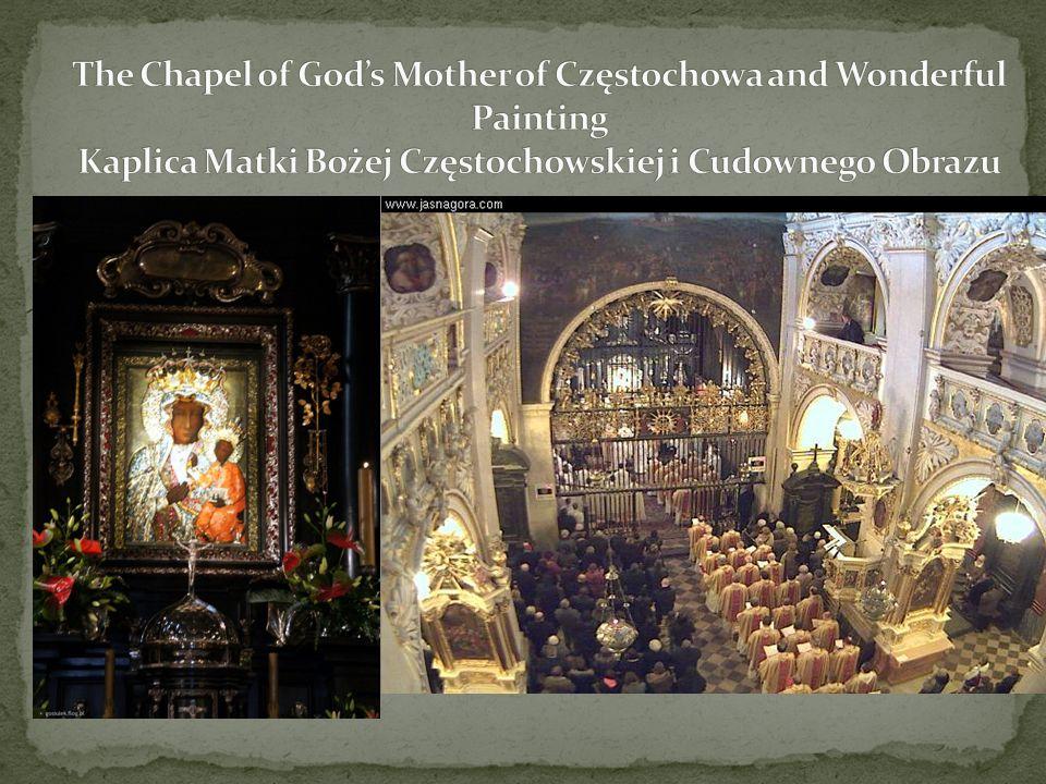 The Chapel of God's Mother of Częstochowa and Wonderful Painting Kaplica Matki Bożej Częstochowskiej i Cudownego Obrazu