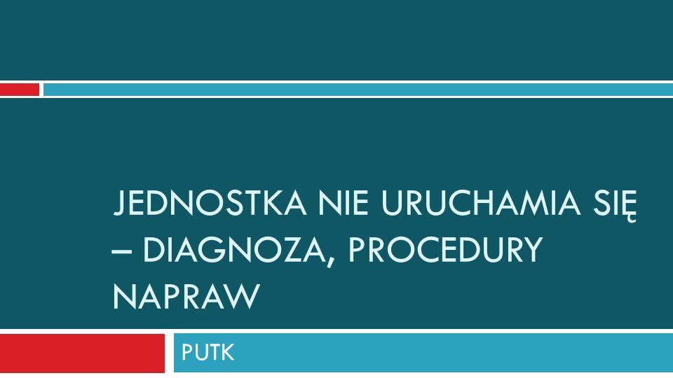 Jednostka nie uruchamia się – diagnoza, procedury napraw