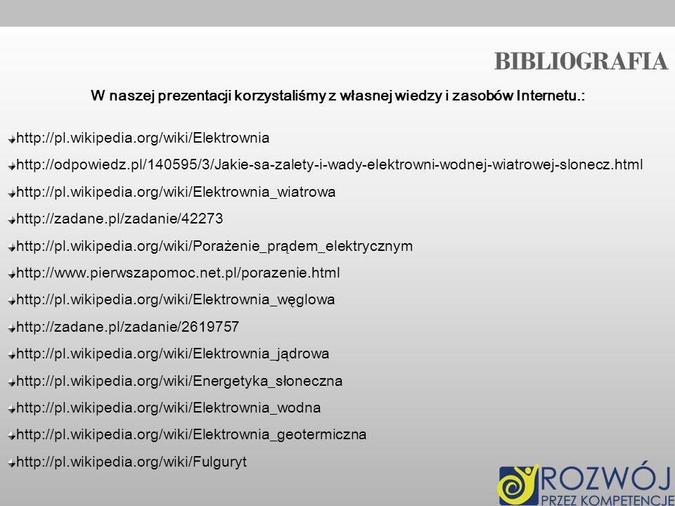 BIBLIOGRAFIA W naszej prezentacji korzystaliśmy z własnej wiedzy i zasobów Internetu.: http://pl.wikipedia.org/wiki/Elektrownia.