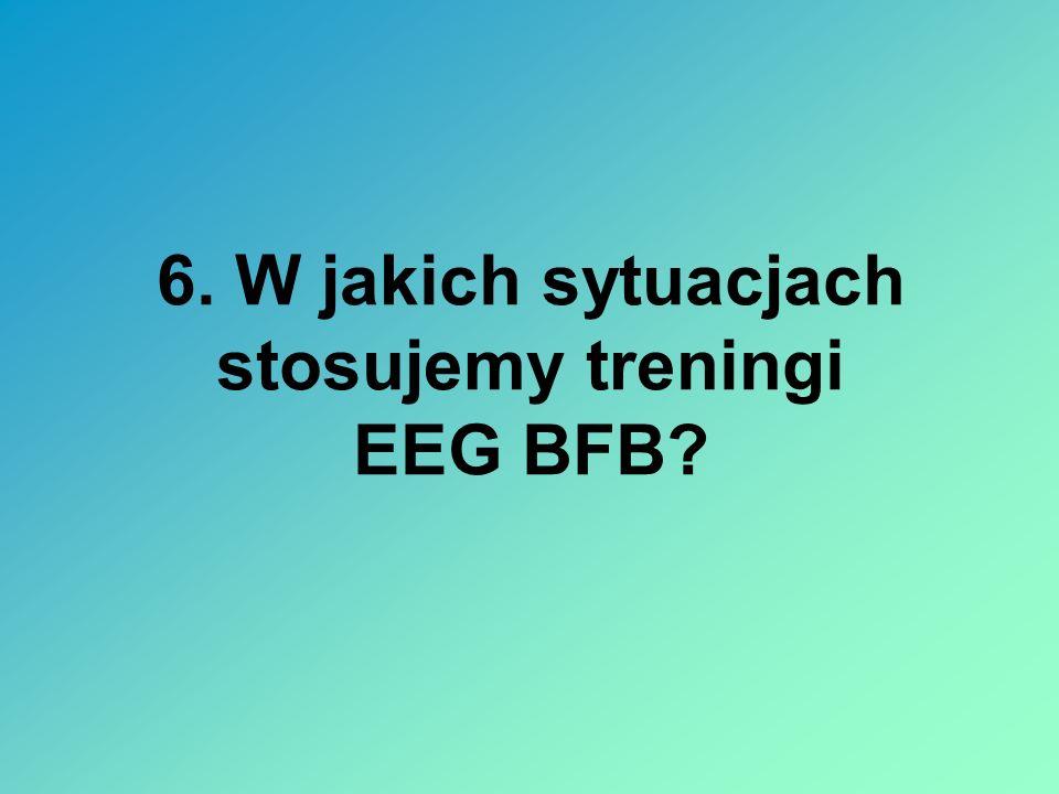 6. W jakich sytuacjach stosujemy treningi EEG BFB