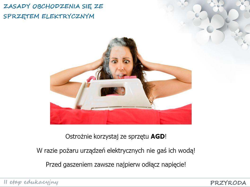 Ostrożnie korzystaj ze sprzętu AGD