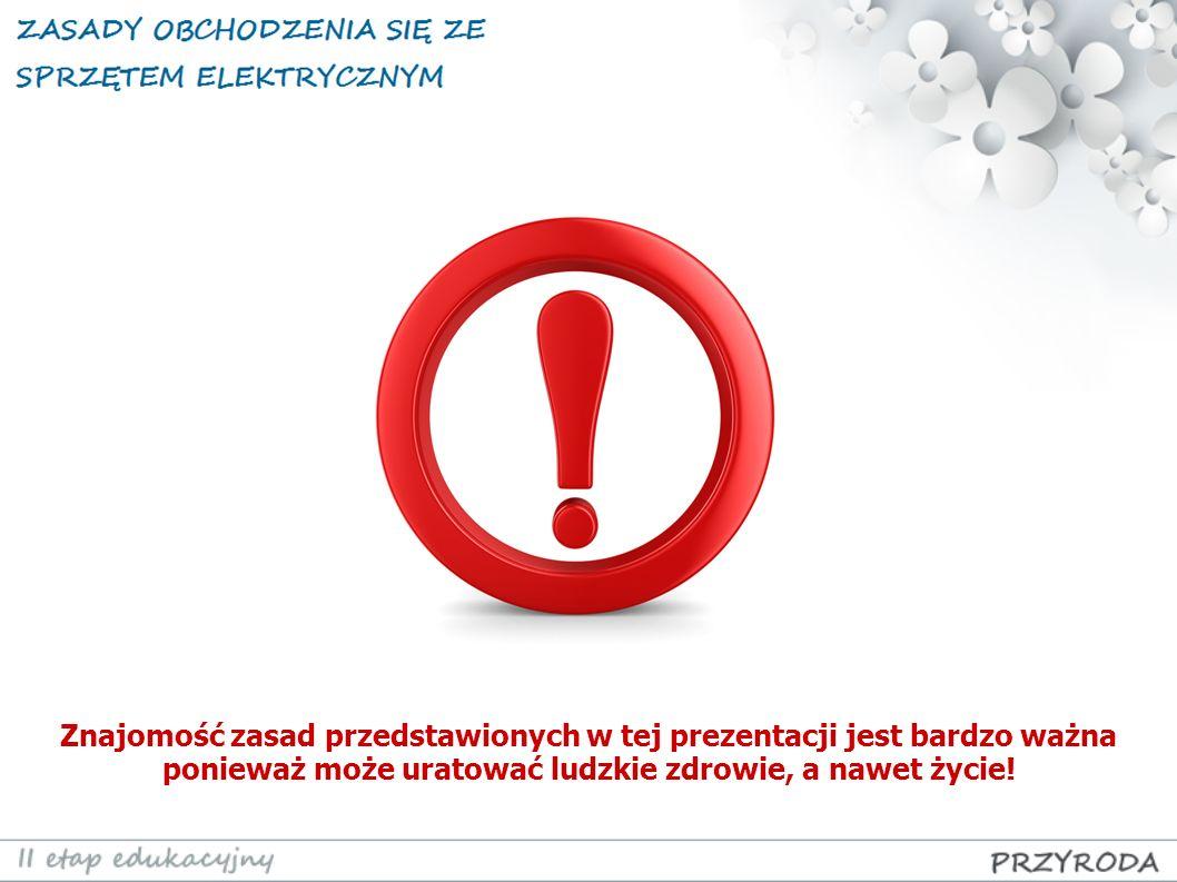 Znajomość zasad przedstawionych w tej prezentacji jest bardzo ważna ponieważ może uratować ludzkie zdrowie, a nawet życie!