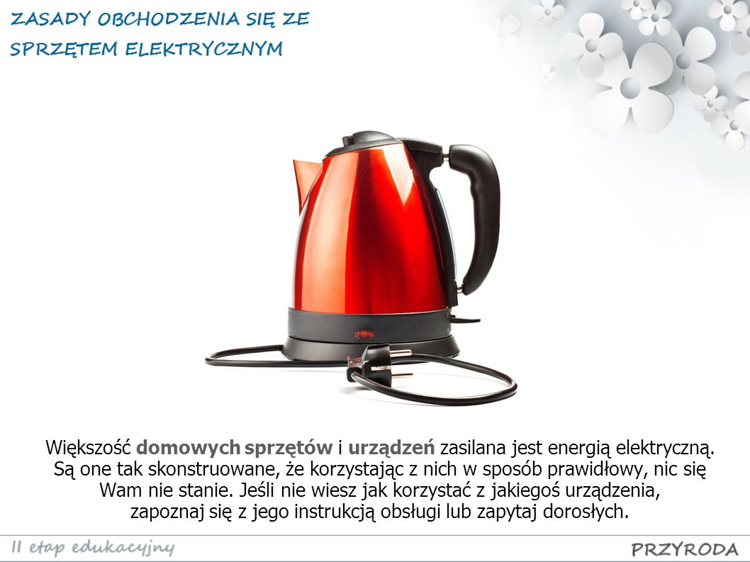Większość domowych sprzętów i urządzeń zasilana jest energią elektryczną.