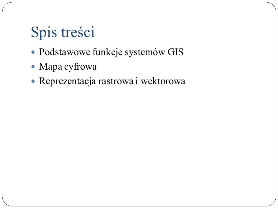 Spis treści Podstawowe funkcje systemów GIS Mapa cyfrowa