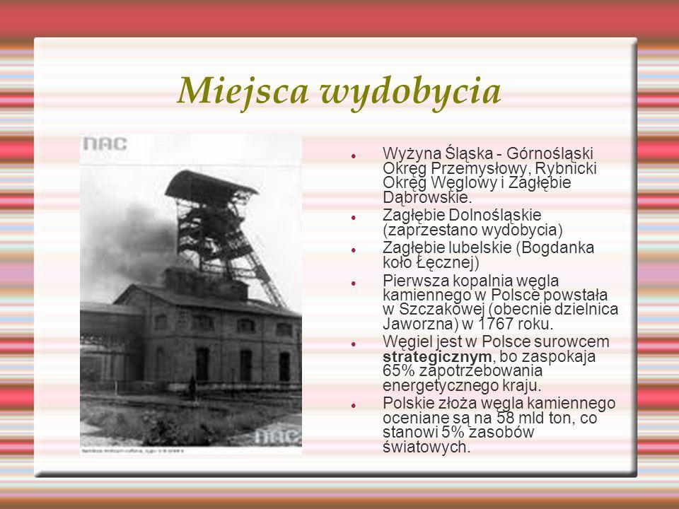 Miejsca wydobycia Wyżyna Śląska - Górnośląski Okręg Przemysłowy, Rybnicki Okręg Węglowy i Zagłębie Dąbrowskie.