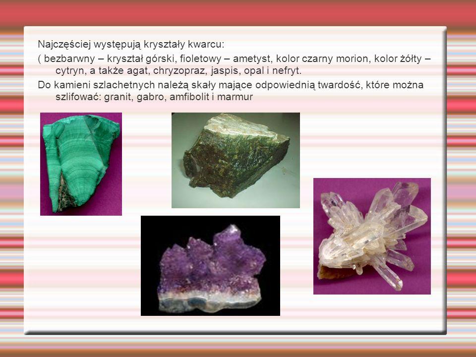 Najczęściej występują kryształy kwarcu: