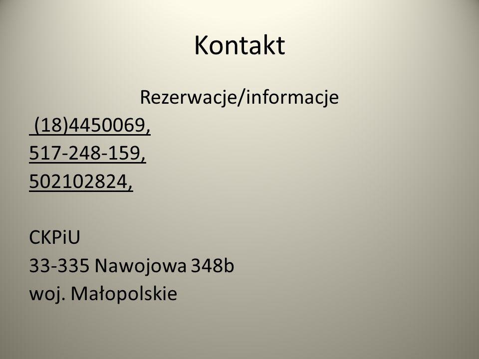 Kontakt Rezerwacje/informacje (18)4450069, 517-248-159, 502102824, CKPiU 33-335 Nawojowa 348b woj.