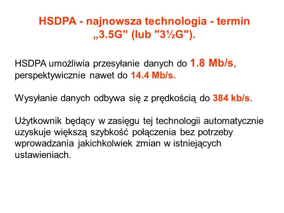 "HSDPA - najnowsza technologia - termin ""3.5G (lub 3½G )."