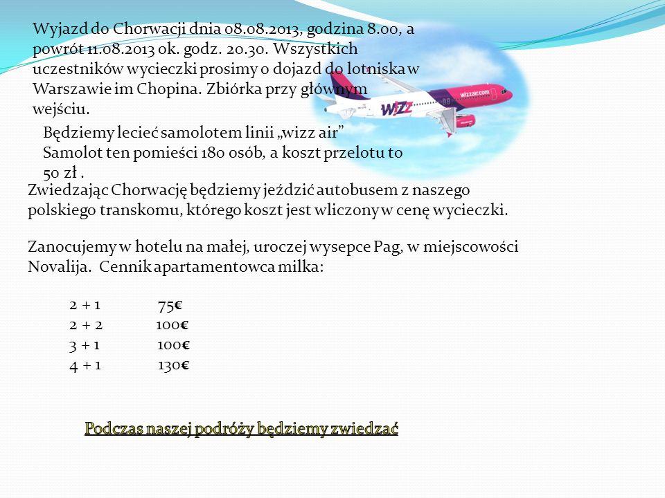 Wyjazd do Chorwacji dnia 08. 08. 2013, godzina 8. 00, a powrót 11. 08