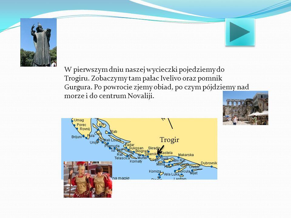 W pierwszym dniu naszej wycieczki pojedziemy do Trogiru