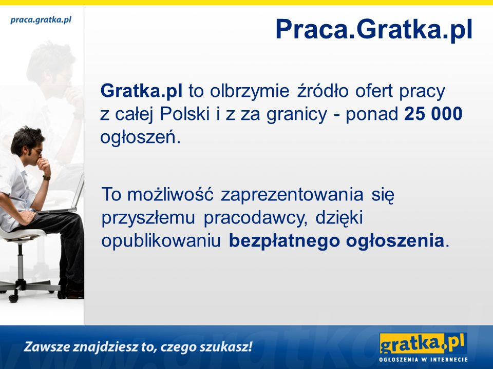 Praca.Gratka.pl Gratka.pl to olbrzymie źródło ofert pracy