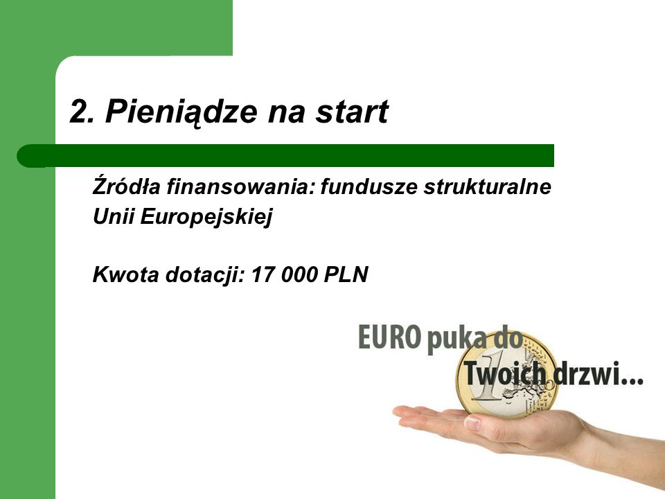2. Pieniądze na start Źródła finansowania: fundusze strukturalne