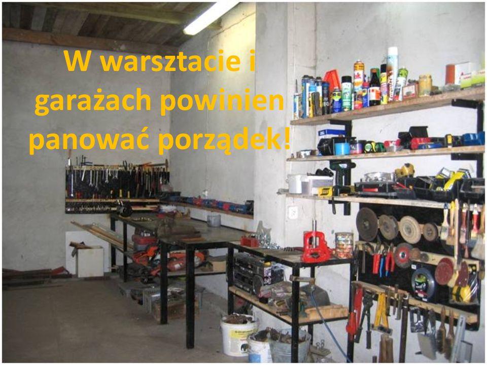 W warsztacie i garażach powinien panować porządek!