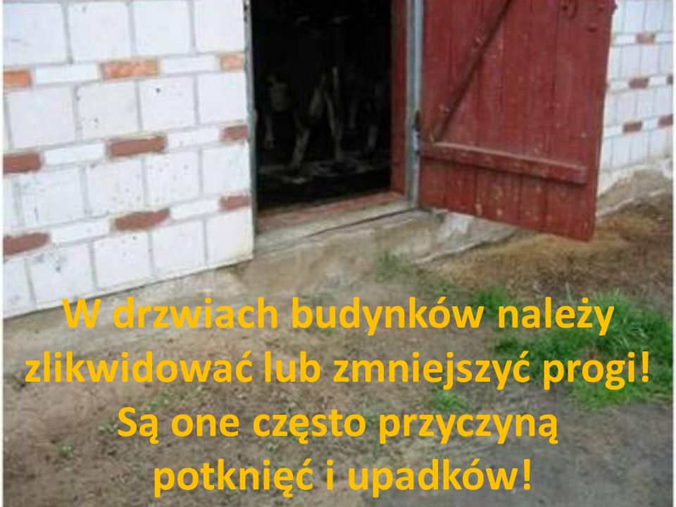 W drzwiach budynków należy zlikwidować lub zmniejszyć progi!